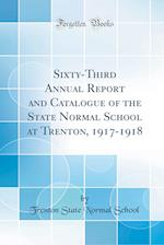 Sixty-Third Annual Report and Catalogue of the State Normal School at Trenton, 1917-1918 (Classic Reprint)