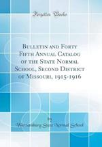 Bulletin and Forty Fifth Annual Catalog of the State Normal School, Second District of Missouri, 1915-1916 (Classic Reprint)
