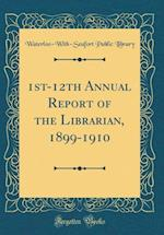 1st-12th Annual Report of the Librarian, 1899-1910 (Classic Reprint)