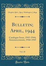 Bulletin; April, 1944, Vol. 30