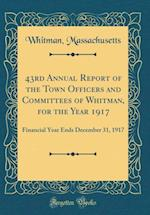 43rd Annual Report of the Town Officers and Committees of Whitman, for the Year 1917