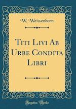 Titi Livi AB Urbe Condita Libri (Classic Reprint)