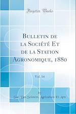 Bulletin de la Societe Et de la Station Agronomique, 1880, Vol. 14 (Classic Reprint)