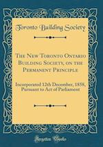 The New Toronto Ontario Building Society, on the Permanent Principle