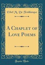 A Chaplet of Love Poems (Classic Reprint) af Ethel M. De Fonblanque