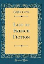 List of French Fiction (Classic Reprint)