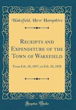 Receipts and Expenditure of the Town of Wakefield