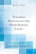 Teaching Devices on the High-School Level (Classic Reprint)
