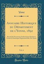 Annuaire Historique Du Departement de L'Yonne, 1892, Vol. 6 af Yonne Yonne