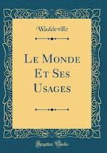 Le Monde Et Ses Usages (Classic Reprint)