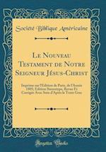 Le Nouveau Testament de Notre Seigneur Jesus-Christ
