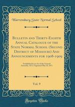 Bulletin and Thirty-Eighth Annual Catalogue of the State Normal School (Second District of Missouri) and Announcements for 1908-1909, Vol. 9