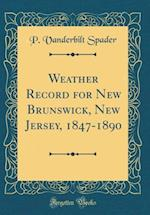 Weather Record for New Brunswick, New Jersey, 1847-1890 (Classic Reprint) af P. Vanderbilt Spader