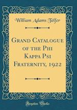 Grand Catalogue of the Phi Kappa Psi Fraternity, 1922 (Classic Reprint)