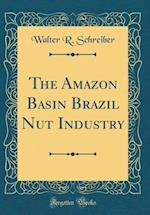 The Amazon Basin Brazil Nut Industry (Classic Reprint)