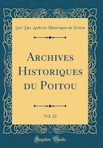 Archives Historiques Du Poitou, Vol. 22 (Classic Reprint)