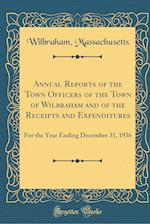 Annual Reports of the Town Officers of the Town of Wilbraham and of the Receipts and Expenditures