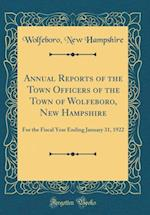 Annual Reports of the Town Officers of the Town of Wolfeboro, New Hampshire