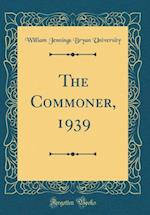The Commoner, 1939 (Classic Reprint)