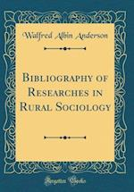 Bibliography of Researches in Rural Sociology (Classic Reprint)