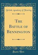The Battle of Bennington (Classic Reprint) af British Academy of Fencing
