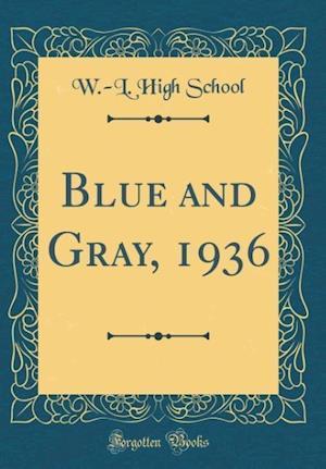 Bog, hardback Blue and Gray, 1936 (Classic Reprint) af W. -L High School