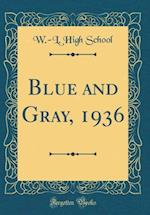 Blue and Gray, 1936 (Classic Reprint) af W. -L High School