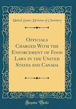 Officials Charged with the Enforcement of Food Laws in the United States and Canada (Classic Reprint) af United States Division of Chemistry