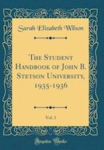 The Student Handbook of John B. Stetson University, 1935-1936, Vol. 1 (Classic Reprint)