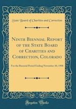 Ninth Biennial Report of the State Board of Charities and Correction, Colorado