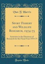 Sport Fishery and Wildlife Research, 1974-75