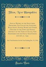 Annual Report of the Selectmen, Treasurer, Tax Collector, Auditors, Road Agent, School Board and Other Officers of the Town and School District of the