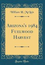 Arizona's 1984 Fuelwood Harvest (Classic Reprint)