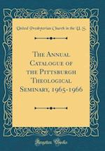 The Annual Catalogue of the Pittsburgh Theological Seminary, 1965-1966 (Classic Reprint)