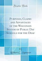 Purposes, Claims and Advantages of the Wisconsin System of Public Day Schools for the Deaf (Classic Reprint) af Robert C. Spencer