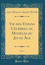Vie Des Enfans Celebres, Ou Modeles Du Jeune Age, Vol. 2 (Classic Reprint) af Anne-Francois-Joachim Freville