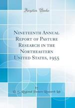 Nineteenth Annual Report of Pasture Research in the Northeastern United States, 1955 (Classic Reprint)