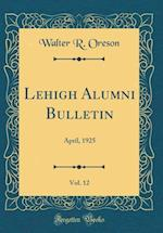 Lehigh Alumni Bulletin, Vol. 12