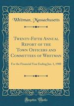 Twenty-Fifth Annual Report of the Town Officers and Committees of Whitman