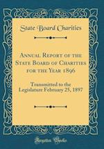 Annual Report of the State Board of Charities for the Year 1896