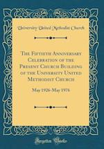 The Fiftieth Anniversary Celebration of the Present Church Building of the University United Methodist Church