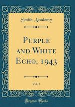 Purple and White Echo, 1943, Vol. 3 (Classic Reprint)