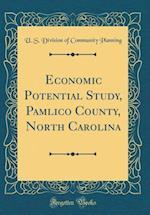 Economic Potential Study, Pamlico County, North Carolina (Classic Reprint)