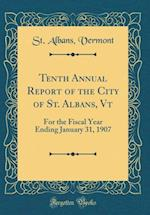 Tenth Annual Report of the City of St. Albans, VT