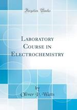 Laboratory Course in Electrochemistry (Classic Reprint) af Oliver P. Watts
