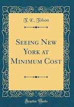 Seeing New York at Minimum Cost (Classic Reprint)