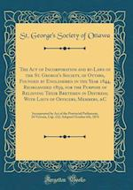 The Act of Incorporation and By-Laws of the St. George's Society, of Ottawa, Founded by Englishmen in the Year 1844, Reorganized 1859, for the Purpose