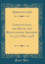 Constitution and Rules and Regulations Amended to 31st May, 1918 (Classic Reprint)