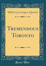 Tremendous Toronto (Classic Reprint)