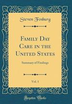 Family Day Care in the United States, Vol. 1